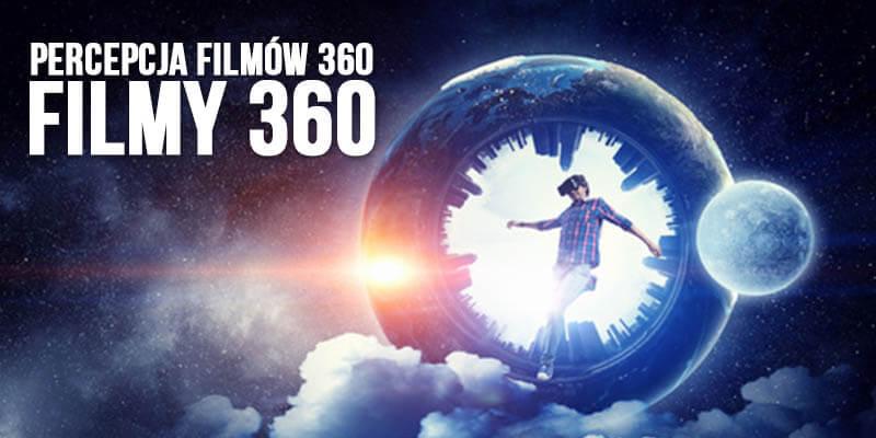 percepcja filmow 360 jak tworzyc dobre filmy vr