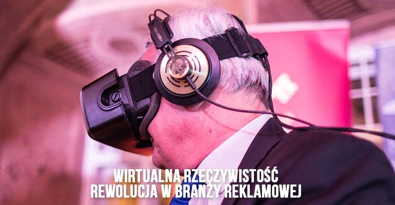 VR - wirtualna rzeczywistość - rewolucja w branży reklamowej
