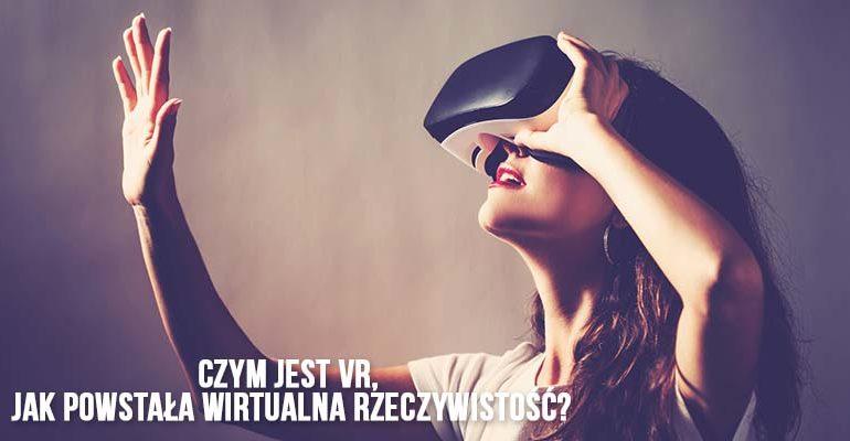 1832e6e89991b5 Czym jest VR, jak powstała wirtualna rzeczywistość