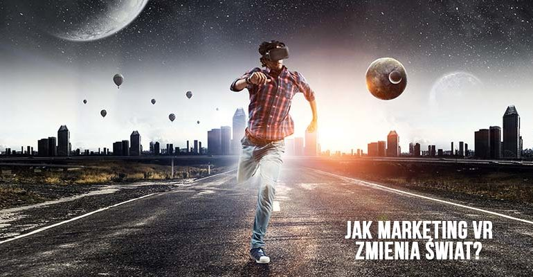 jak marketing vr zmienia swiat