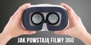jak powstają filmy 360