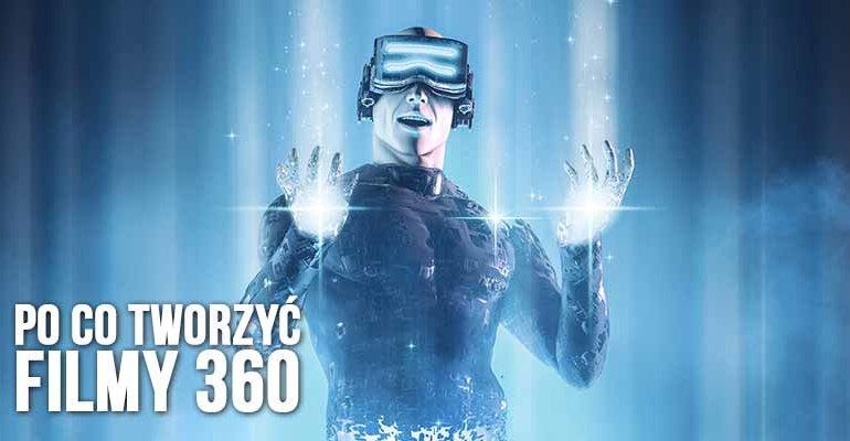 filmy 360 po co tworzyc filmy vr
