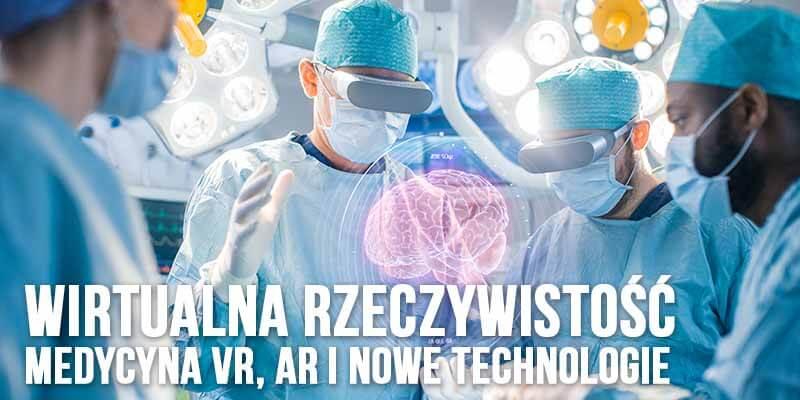 Medycyna VR, AR i nowe technologie