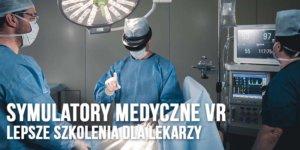 symulatory medyczne vr lepsze szkolenia dla branzy medycznej