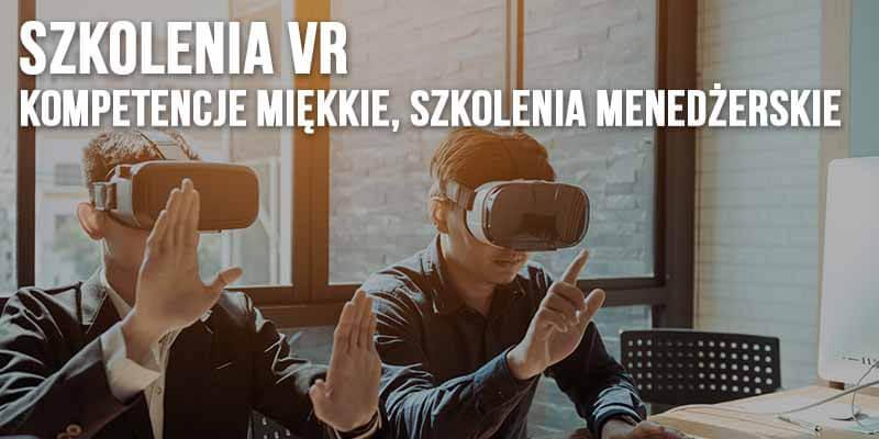 Szkolenia VR - Kompetencje Miękkie, Szkolenia Menedżerskie