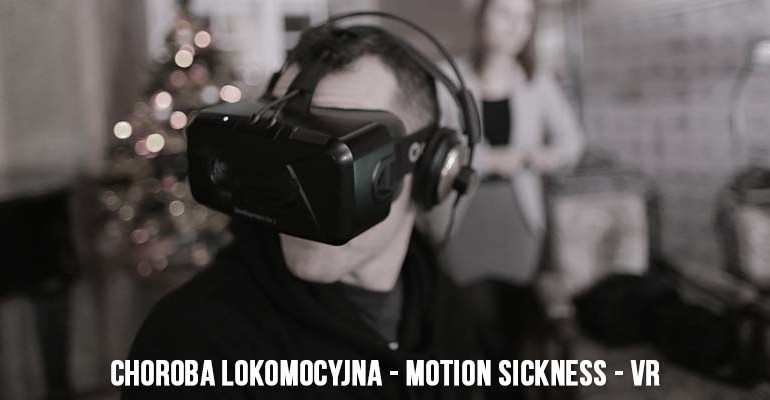 Choroba lokomocyjna – motion sickness – VR