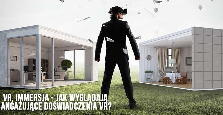 VR, immersja - jak wyglądają angażujące doświadczenia VR