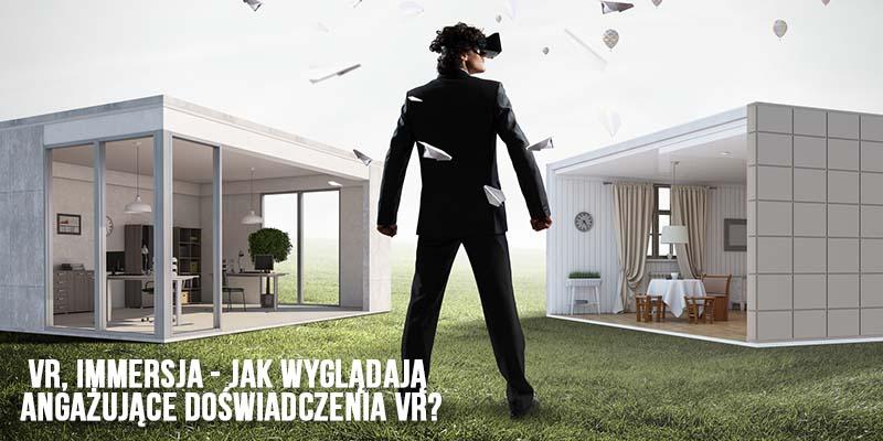 VR, immersja - jak wyglądają angażujące doświadczenia VR?