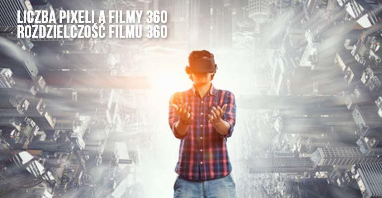 liczba pixeli a filmy 360