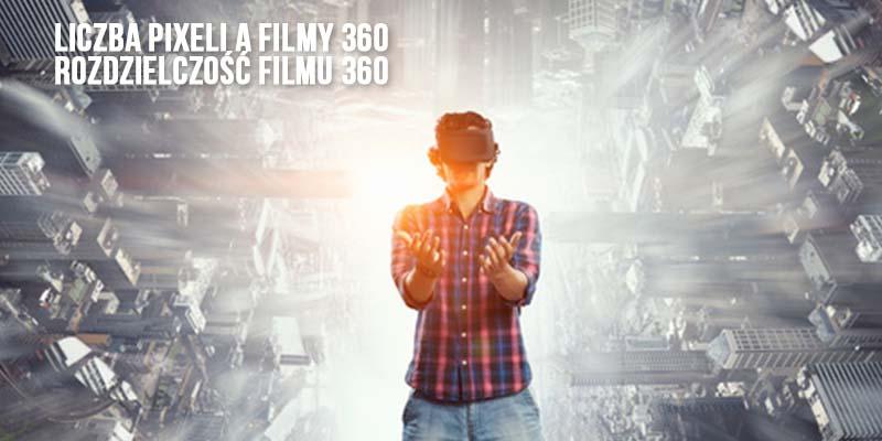 Filmy 360 - a liczba pixeli. Rozdzielczość filmu 360.