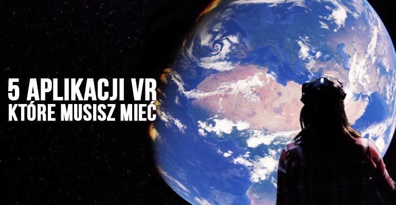 5 aplikacji VR, które musisz mieć
