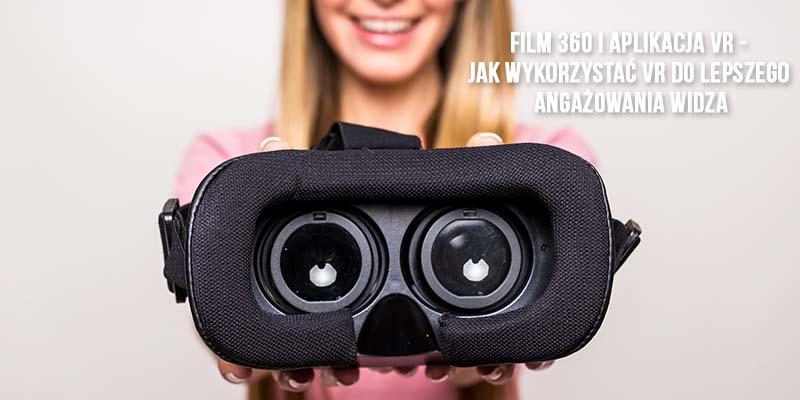 Film 360 i aplikacja VR - jak wykorzystać VR do lepszego angażowania widza